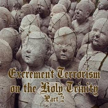 Excrement Terrorism on the Holy Trinity Part 2 EP