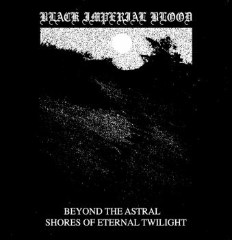 Black Imperial Blood (AUS) - Beyond The Astral Shores of Eternal Twilight LP pre-order
